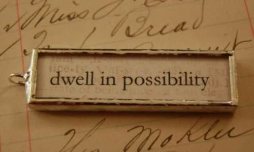 Dwell in possibility
