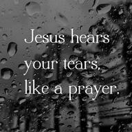 Jesus hear your tears...
