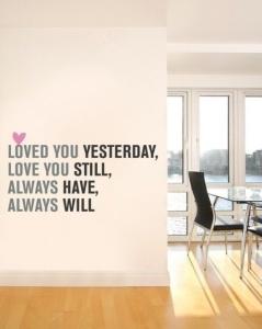 loved you yesterday, love you still..
