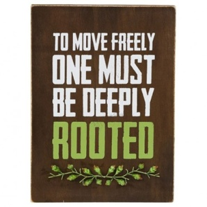 to move freely, one must be firmly rooted