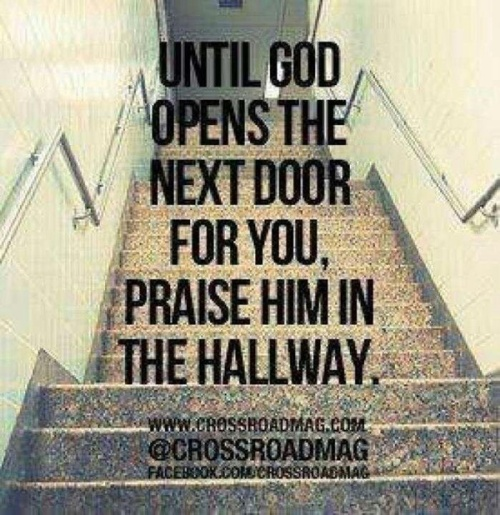 unless God opens the next door for you