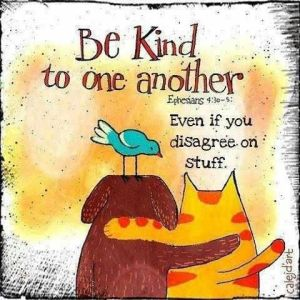 be kind ...even if you disagree on stuff