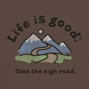 life is good. Take the high road