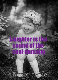 laughter is the sound of the soul dancing