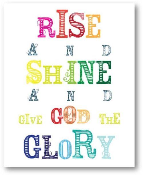 Rise and shine and give God the Glory, glory