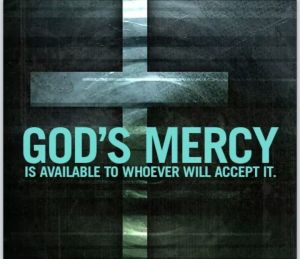 God's mercy is available to whoever will accept it.