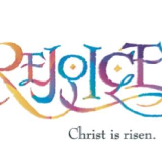Rejoice. Christ has risen.