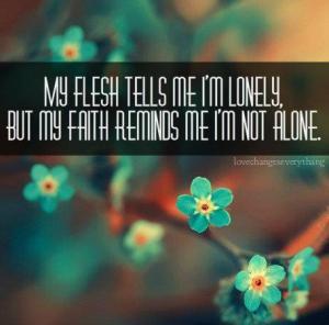my flesh tells me I'm lonely